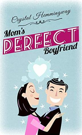 Mom's Perfect Boyfriend – Crystal Hemmingway – A Book Review